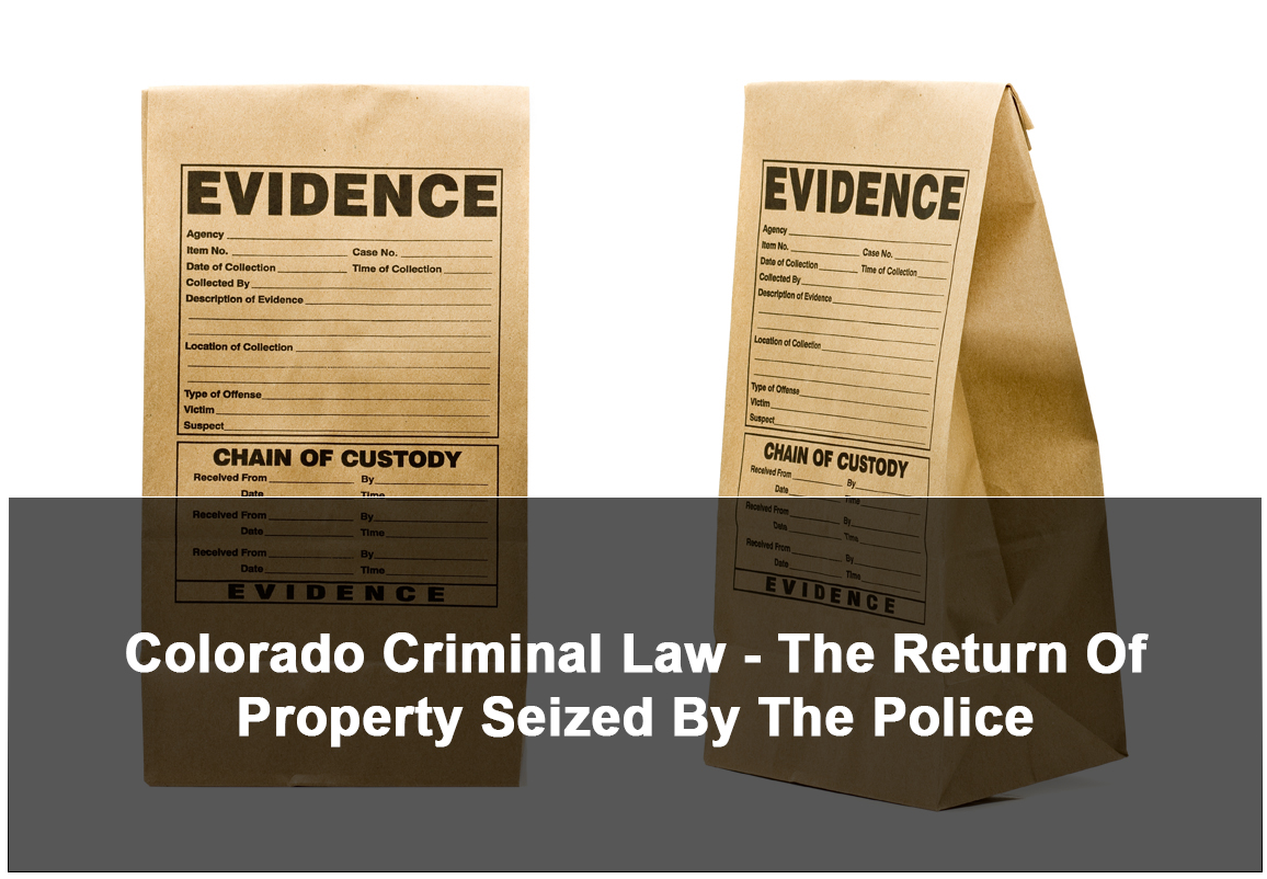 Colorado Criminal Law - The Return Of Property Seized By The Police