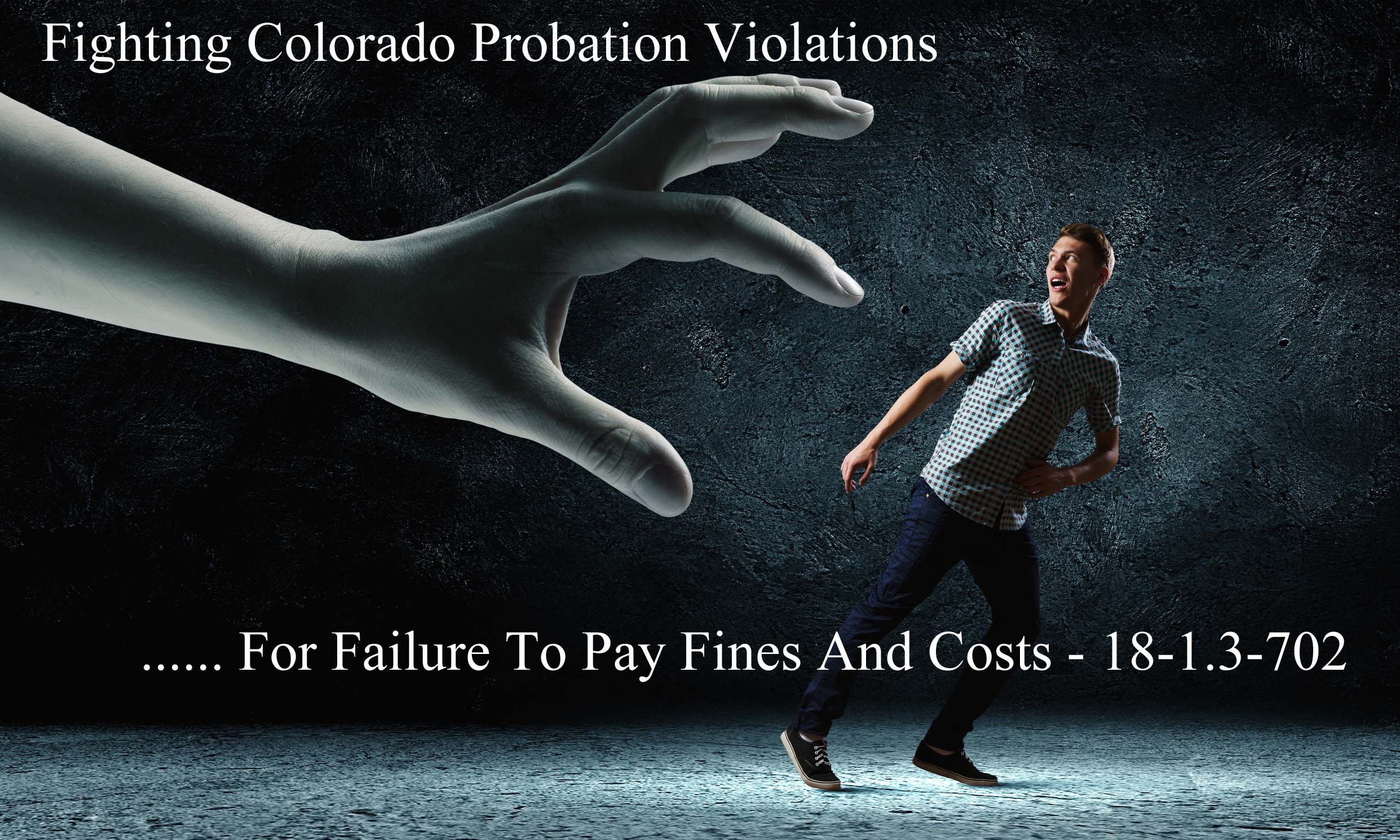 Fighting Colorado Probation Violations For Failure To Pay Fines And Costs - 18-1.3-702