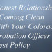 Honest Relationship - Coming Clean With Your Colorado Probation Officer - Best Policy