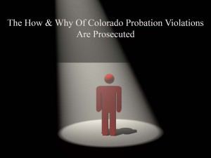 The How & Why Of Colorado Probation Violations Are Prosecuted