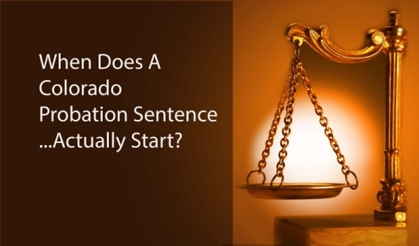 When Does A Colorado Probation Sentence Actually Start?